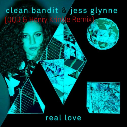 Real Love (feat. Jess Glynne) (QQD & Henry Krinkle Remix)