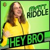 Hey Bro (Matt Riddle)